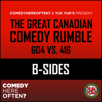 Comedy Here Often and Yuk Yuk's - The Great Canadian Comedy Rumble: 604 VS. 416 (B-Sides [Explicit])