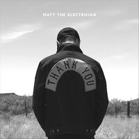 Matt the Electrician - Thank You