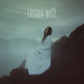 Chelsea Wolfe - The Mother Road