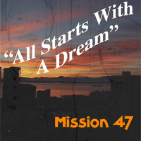 Mission 47 - All Starts with a Dream