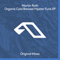 Martin Roth - Organic Cold Brewed Hipster Funk EP