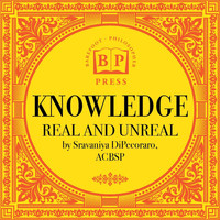 Sravaniya DiPecoraro - Knowledge: Real and Unreal