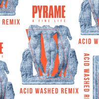 PYRAME - A Fine Life (Acid Washed Remix)