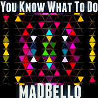 Madbello - You Know What to Do