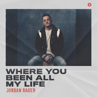 Jordan Rager - Where You Been All My Life