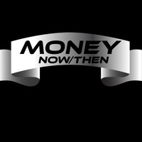 Money - Now / Then
