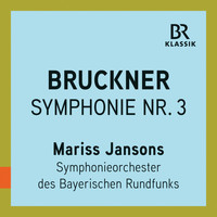"Bavarian Radio Symphony Orchestra / Mariss Jansons - Bruckner: Symphony No. 3 in D Minor, WAB 103 ""Wagner"" (Live)"