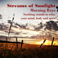 Streams of Sunlight - Morning Rays (Soothing Sounds to Relax Your Mind, Body and Spirit)