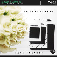 Manu Fuentes - Smack My Bitch Up (Explicit)