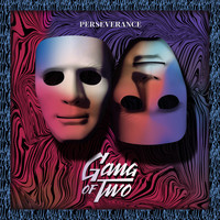 Gang of Two - Perseverance