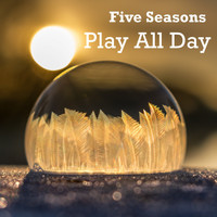 Five Seasons - Play All Day