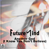 Future Mind - Another God (I Know You Don't Believe)