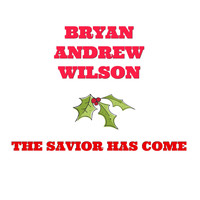 Bryan Andrew Wilson - The Savior Has Come