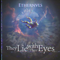 Ethernals - They Lie with Their Eyes (Explicit)