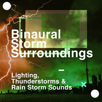 Lighting, Thunderstorms & Rain Storm Sounds - Binaural Storm Surroundings