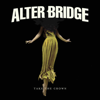 Alter Bridge - Take the Crown