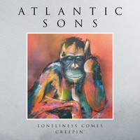 Atlantic Sons - Loneliness Comes Creepin'