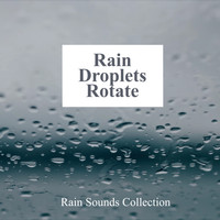 Rain Sounds Collection - Rain Droplets Rotate