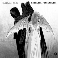 Sullivan King - Reckless / Breathless