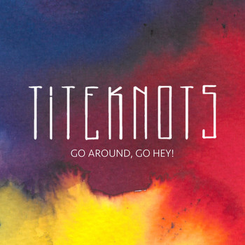 Titeknots - Go Around, Go Hey!