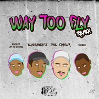 Pol Shakur, BlackaBeatz featuring A Boogie Wit Da Hoodie, Davido - Way Too Fly (Remix [Explicit])