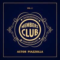 Astor Piazzolla - Members Club, Vol. 2