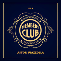Astor Piazzolla - Members Club, Vol. 1