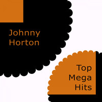Johnny Horton - Top Mega Hits