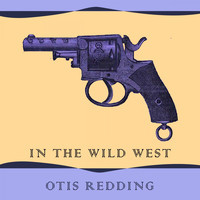Otis Redding - In The Wild West