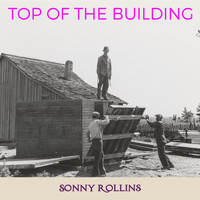 Sonny Rollins - Top of the Building