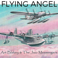 Art Blakey & The Jazz Messengers - Flying Angel