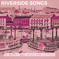 Art Blakey & The Jazz Messengers - Riverside Songs