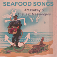 Art Blakey & The Jazz Messengers - Seafood Songs
