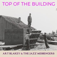 Art Blakey & The Jazz Messengers - Top of the Building
