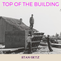 Stan Getz - Top of the Building