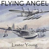 Lester Young - Flying Angel