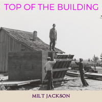 Milt Jackson - Top of the Building
