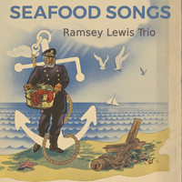 Ramsey Lewis Trio - Seafood Songs