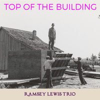 Ramsey Lewis Trio - Top of the Building