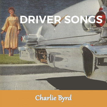 Charlie Byrd - Driver Songs