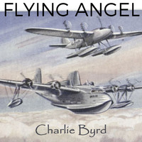 Charlie Byrd - Flying Angel