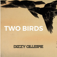 Dizzy Gillespie - Two Birds