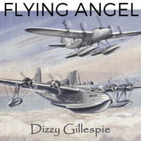 Dizzy Gillespie - Flying Angel