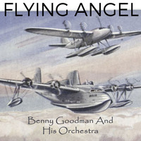 Benny Goodman and His Orchestra - Flying Angel