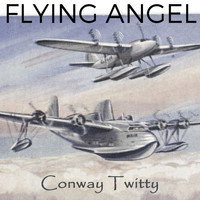 Conway Twitty - Flying Angel