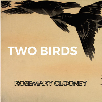 Rosemary Clooney - Two Birds