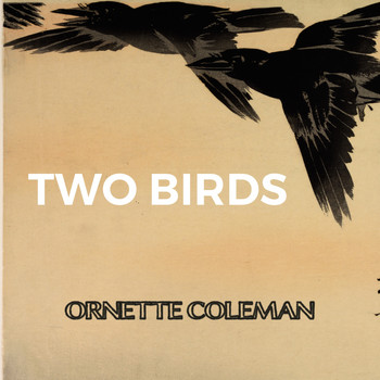 Ornette Coleman - Two Birds