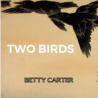 Betty Carter - Two Birds