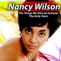 Nancy Wilson - The Things We Did Last Summer The Early Years