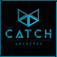 The Catch - Too Good to Stay Hidden Archives